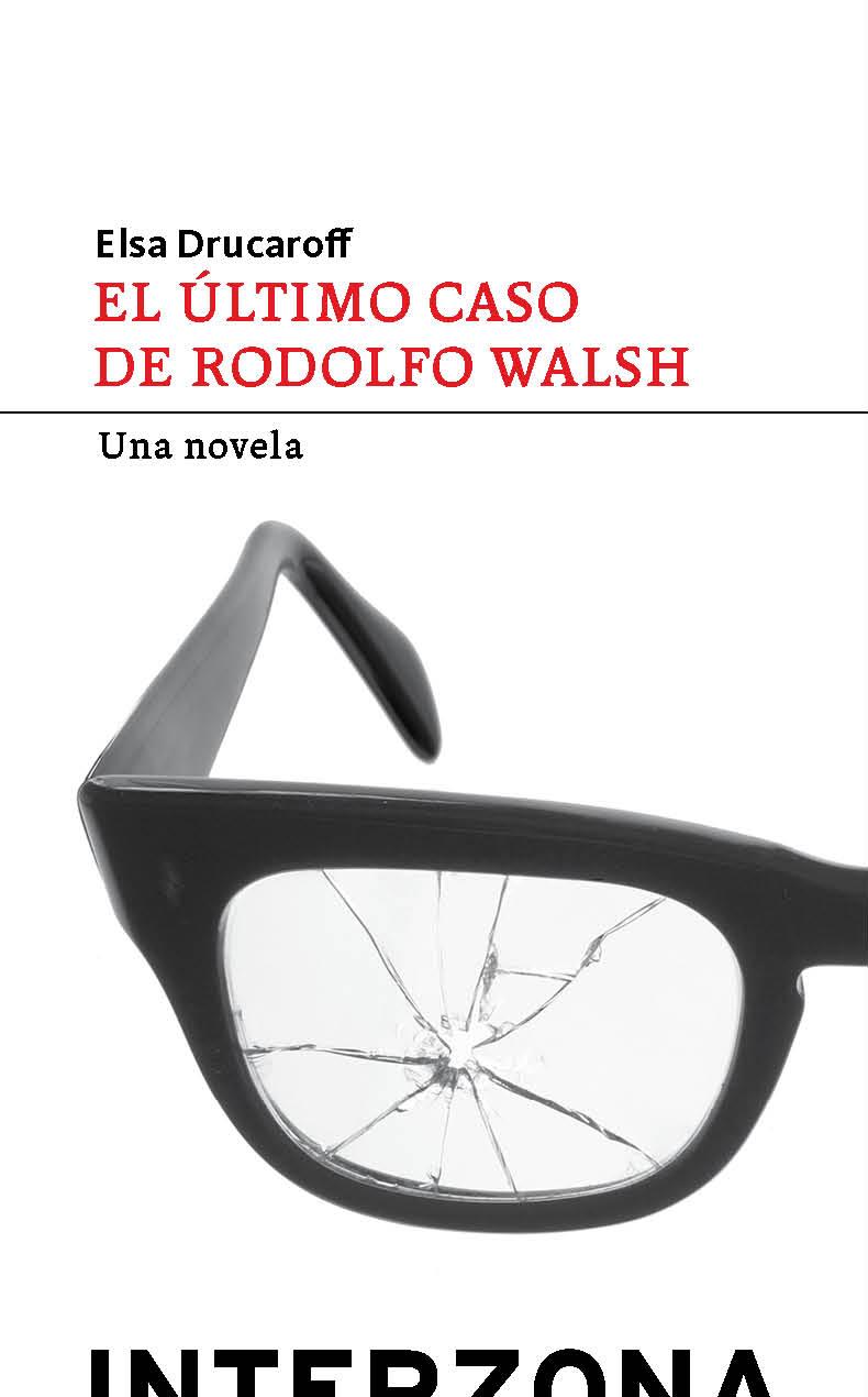 El-ultimo-caso-rodolfo-walsh-Drucaroff
